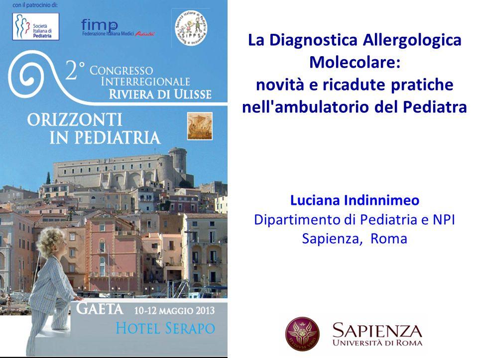 La Diagnostica Allergologica Molecolare: novità e ricadute pratiche nell ambulatorio del Pediatra Luciana Indinnimeo Dipartimento di Pediatria e NPI Sapienza, Roma