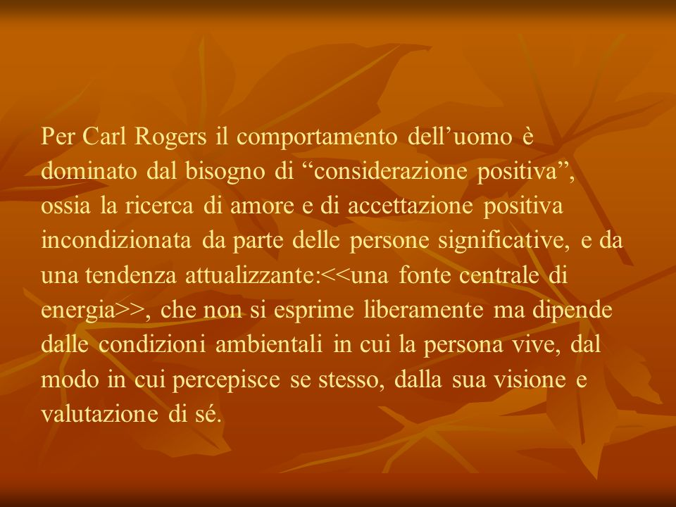 Per Carl Rogers il comportamento dell'uomo è
