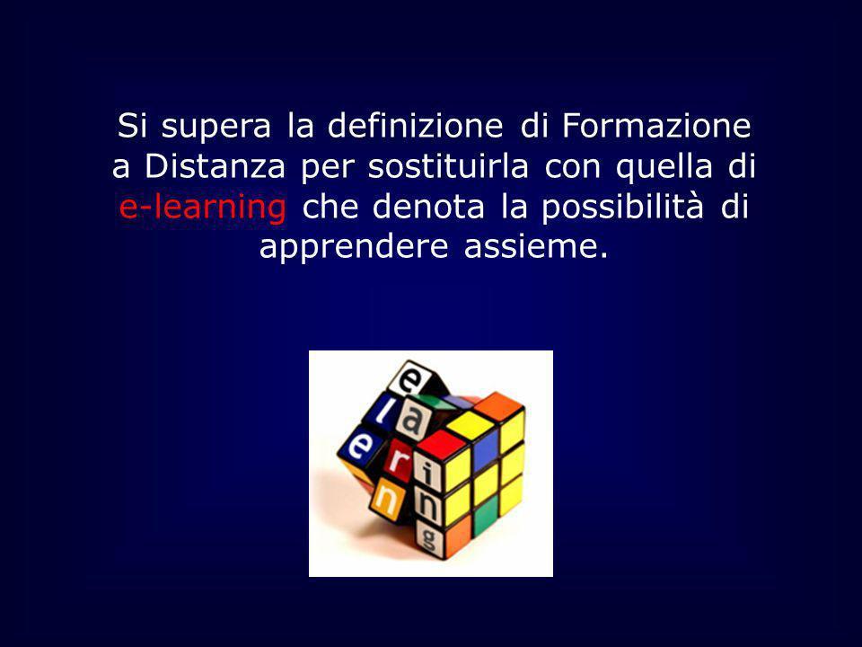 Si supera la definizione di Formazione a Distanza per sostituirla con quella di e-learning che denota la possibilità di apprendere assieme.