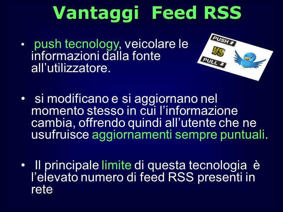 Vantaggi Feed RSS push tecnology, veicolare le informazioni dalla fonte all'utilizzatore.