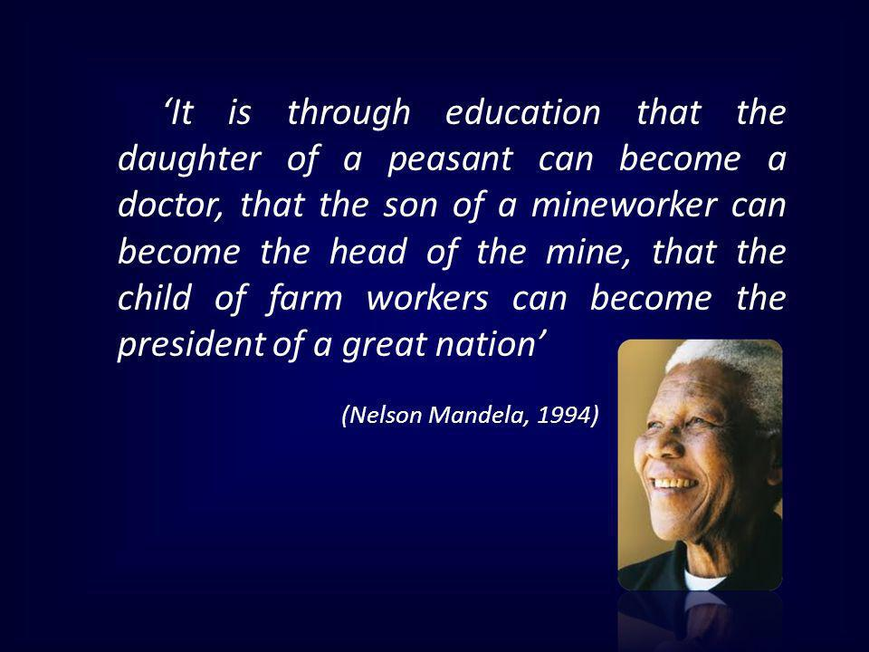 'It is through education that the daughter of a peasant can become a doctor, that the son of a mineworker can become the head of the mine, that the child of farm workers can become the president of a great nation'