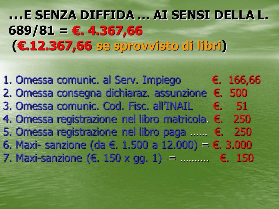 …E SENZA DIFFIDA … AI SENSI DELLA L. 689/81 = €. 4. 367,66 (€. 12