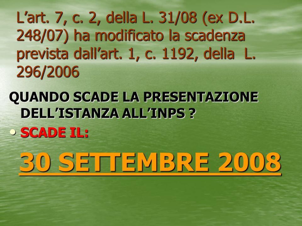 L'art. 7, c. 2, della L. 31/08 (ex D.L. 248/07) ha modificato la scadenza prevista dall'art. 1, c. 1192, della L. 296/2006
