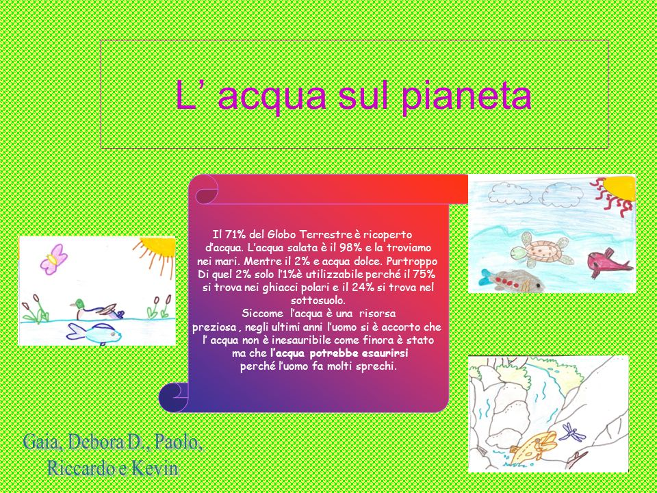 L' acqua sul pianeta Gaia, Debora D., Paolo, Riccardo e Kevin