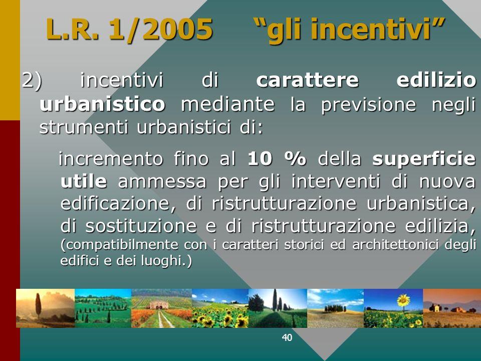 L.R. 1/2005 gli incentivi 2) incentivi di carattere edilizio urbanistico mediante la previsione negli strumenti urbanistici di: