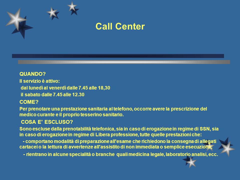 Call Center QUANDO COME COSA E' ESCLUSO Il servizio è attivo: