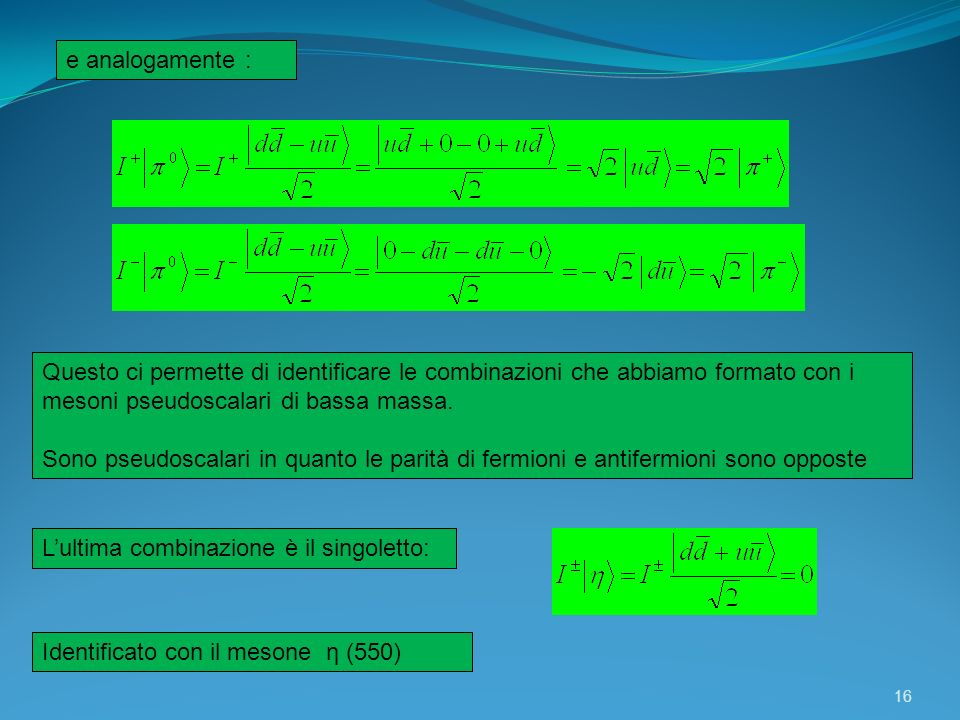 e analogamente : Questo ci permette di identificare le combinazioni che abbiamo formato con i mesoni pseudoscalari di bassa massa.