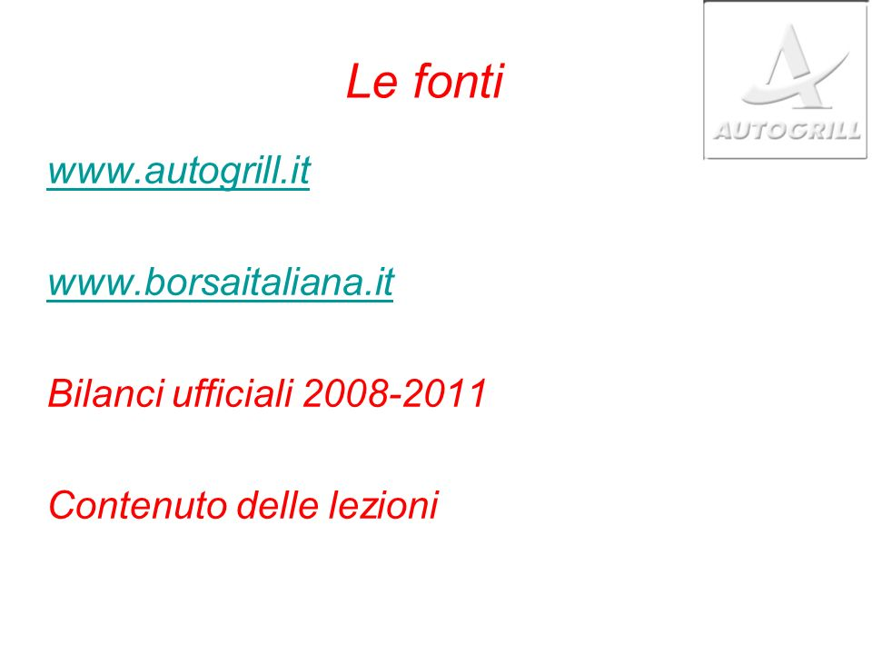 Le fonti www.autogrill.it www.borsaitaliana.it
