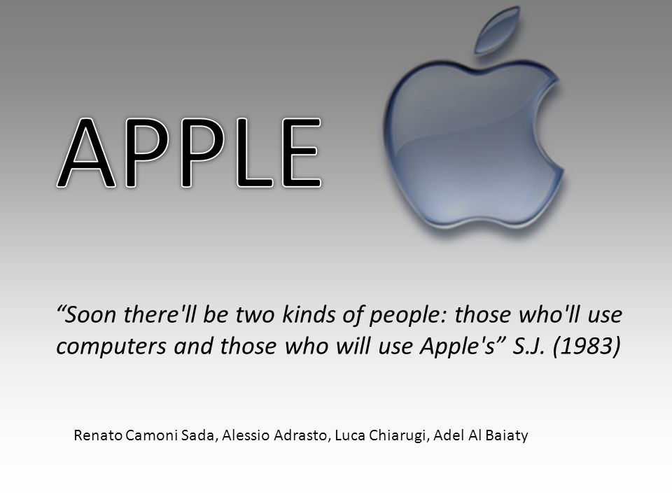 1 Soon there ll be two kinds of people: those who ll use computers and those who will use Apple s S.J. (1983)