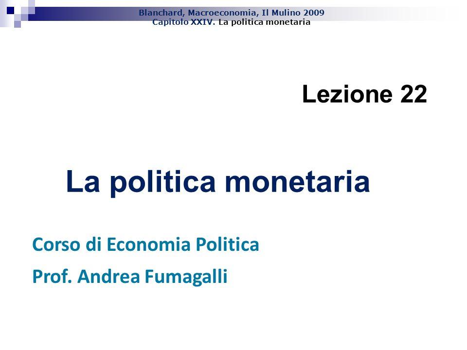 La politica monetaria Lezione 22 Corso di Economia Politica
