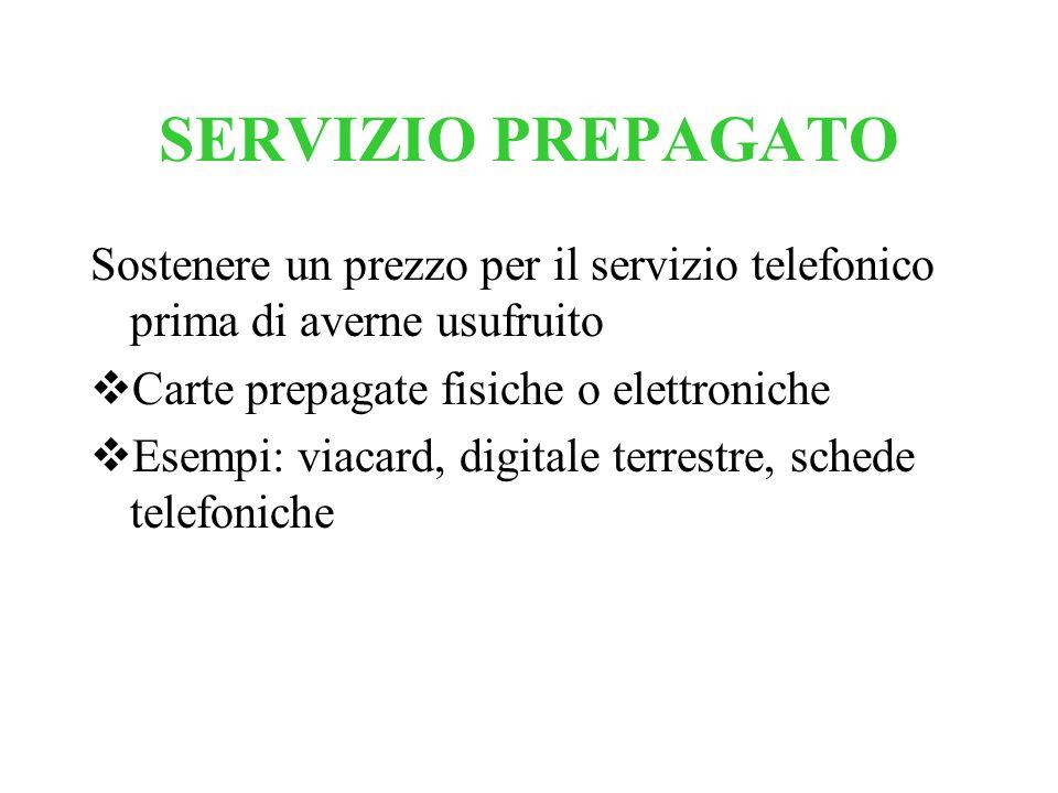 SERVIZIO PREPAGATO Sostenere un prezzo per il servizio telefonico prima di averne usufruito. Carte prepagate fisiche o elettroniche.