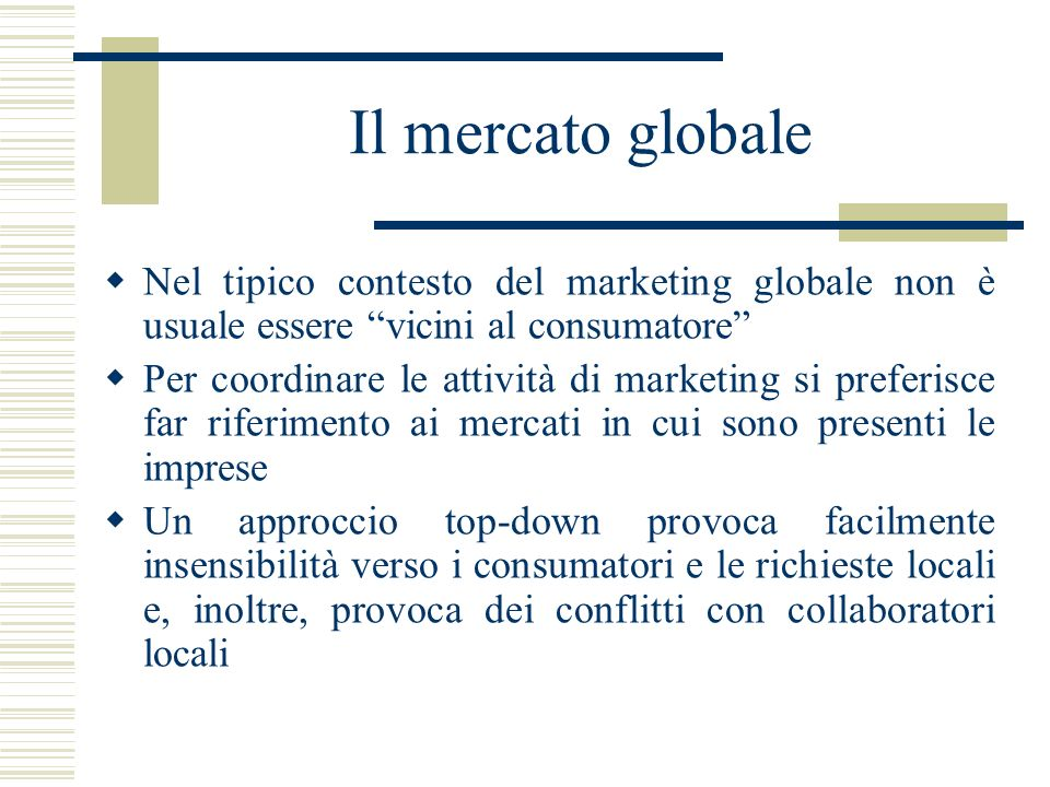 Il mercato globaleNel tipico contesto del marketing globale non è usuale essere vicini al consumatore