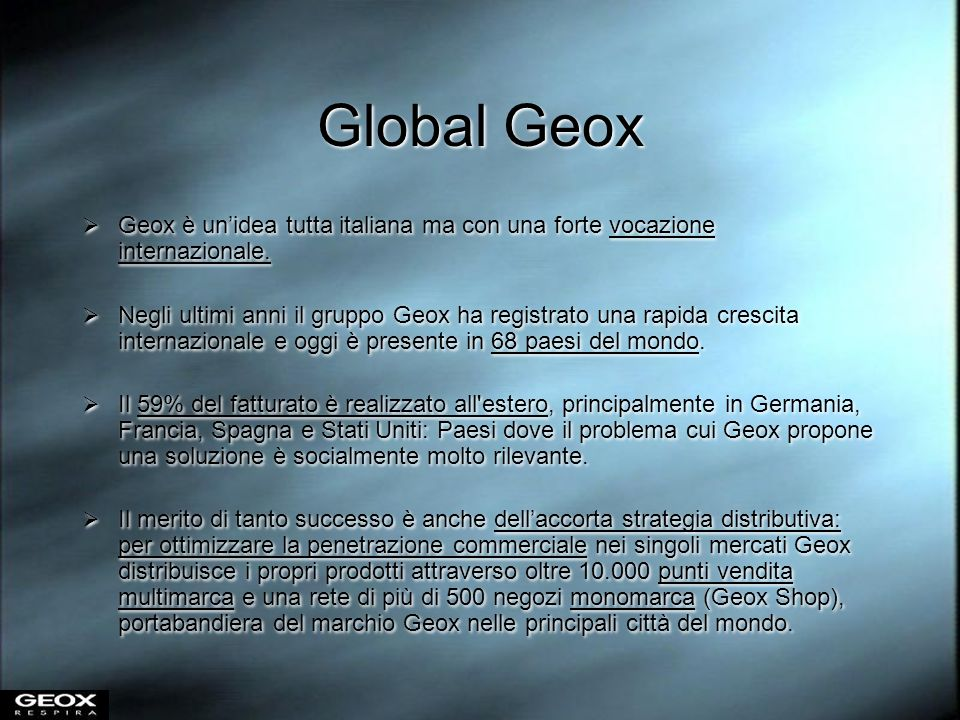 Global Geox Geox è un'idea tutta italiana ma con una forte vocazione internazionale.