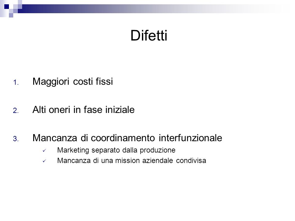 Difetti Maggiori costi fissi Alti oneri in fase iniziale