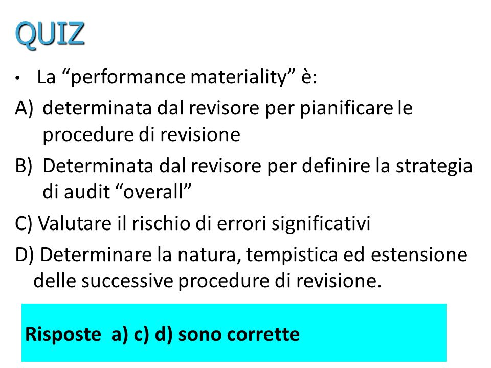 QUIZLa performance materiality è: determinata dal revisore per pianificare le procedure di revisione.