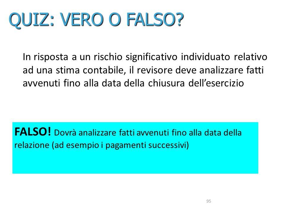 QUIZ: VERO O FALSO In risposta a un rischio significativo individuato relativo. ad una stima contabile, il revisore deve analizzare fatti.
