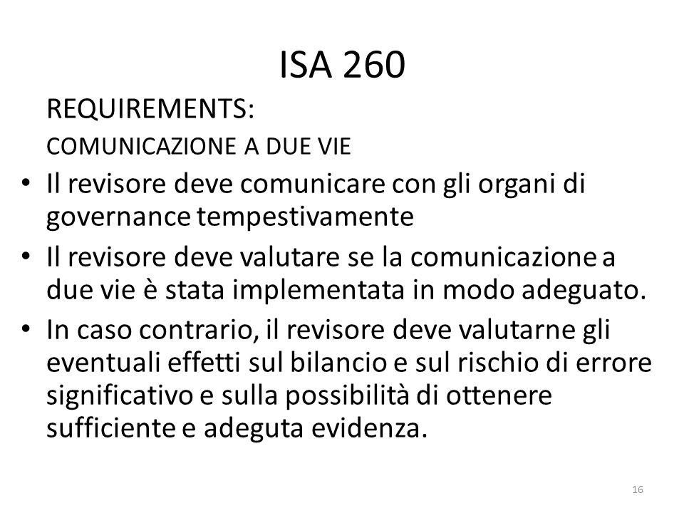 ISA 260 REQUIREMENTS: COMUNICAZIONE A DUE VIE. Il revisore deve comunicare con gli organi di governance tempestivamente.