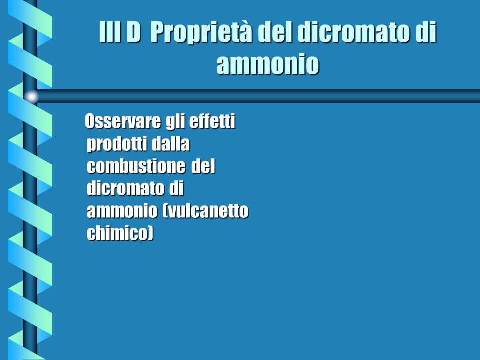 III D Proprietà del dicromato di ammonio