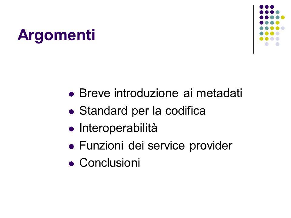Argomenti Breve introduzione ai metadati Standard per la codifica