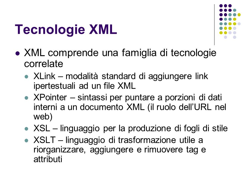 Tecnologie XML XML comprende una famiglia di tecnologie correlate