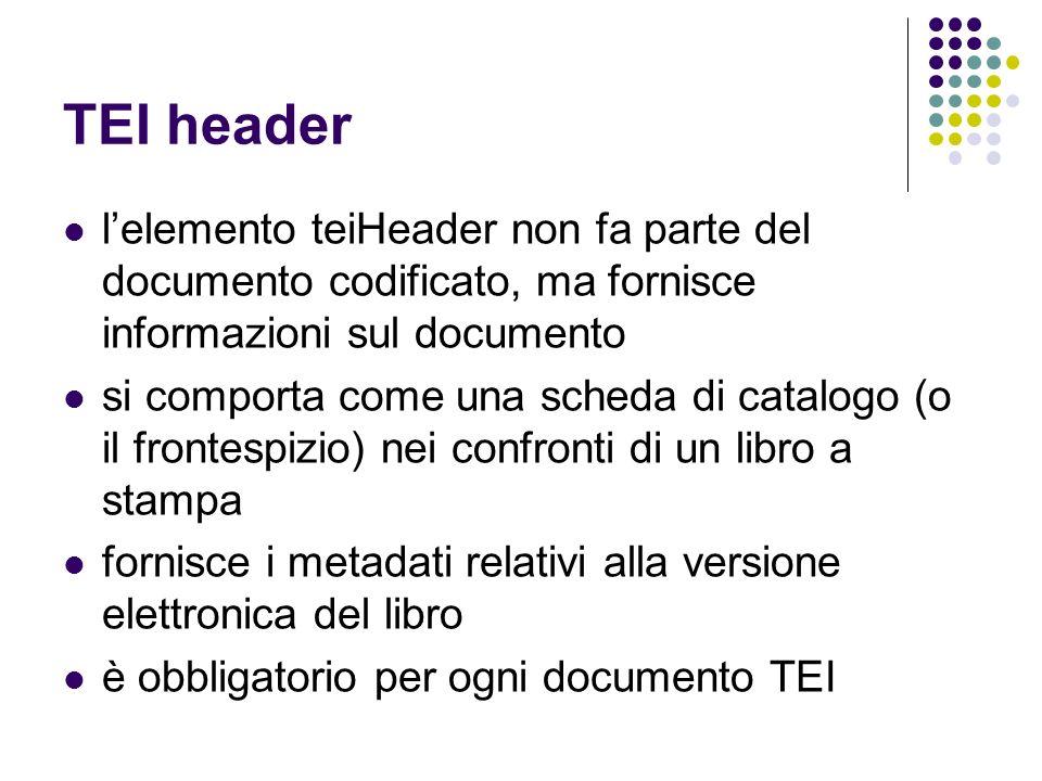 TEI headerl'elemento teiHeader non fa parte del documento codificato, ma fornisce informazioni sul documento.