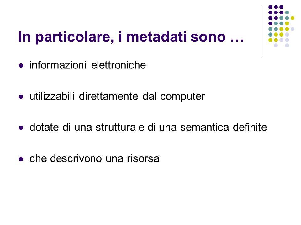 In particolare, i metadati sono …