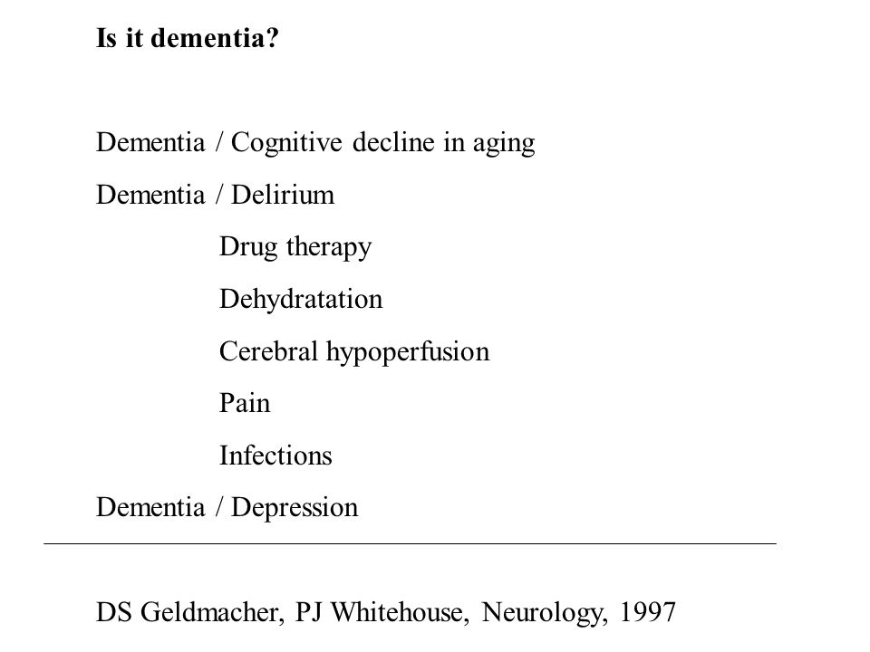 Is it dementia Dementia / Cognitive decline in aging. Dementia / Delirium. Drug therapy. Dehydratation.