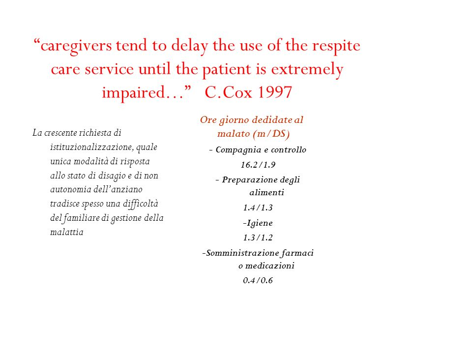 caregivers tend to delay the use of the respite care service until the patient is extremely impaired… C.Cox 1997