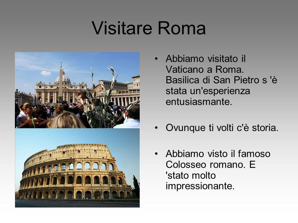 Visitare Roma Abbiamo visitato il Vaticano a Roma. Basilica di San Pietro s è stata un esperienza entusiasmante.