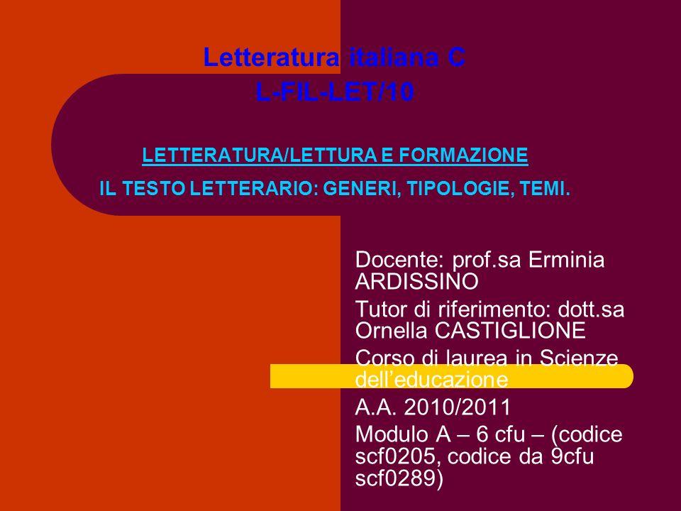 Letteratura italiana C L-FIL-LET/10 LETTERATURA/LETTURA E FORMAZIONE IL TESTO LETTERARIO: GENERI, TIPOLOGIE, TEMI.