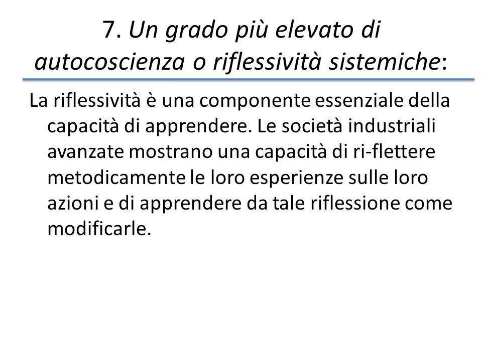 7. Un grado più elevato di autocoscienza o riflessività sistemiche: