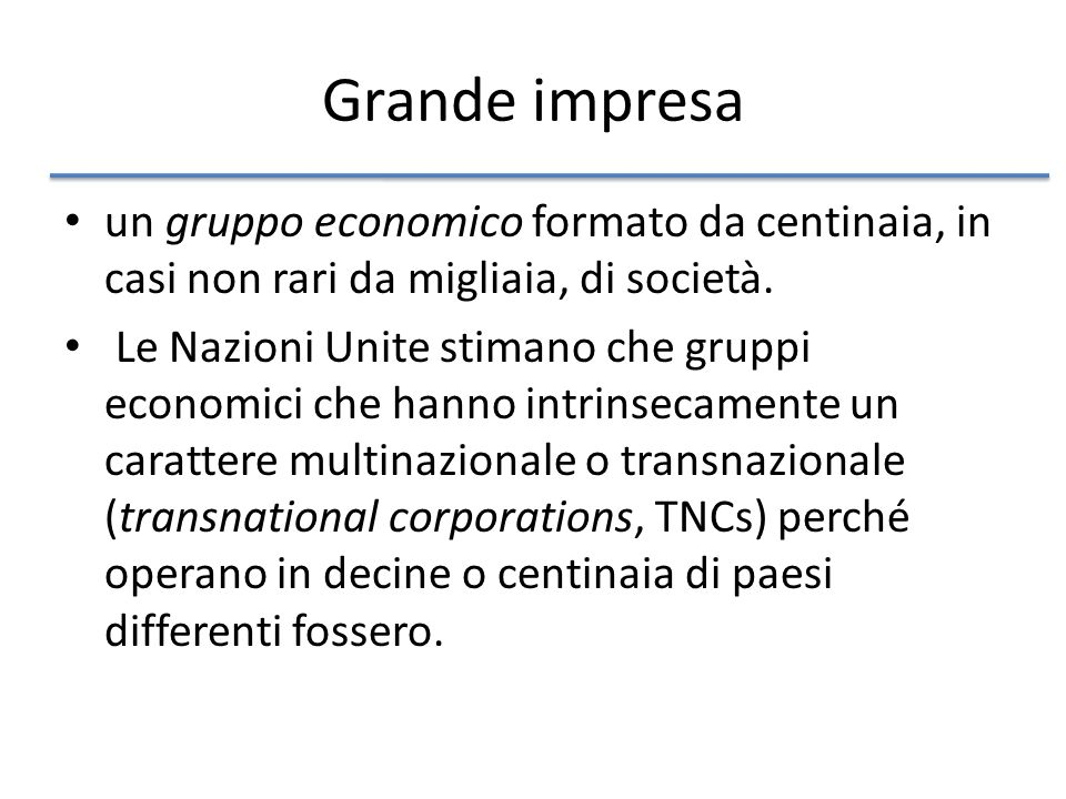 Grande impresa un gruppo economico formato da centinaia, in casi non rari da migliaia, di società.