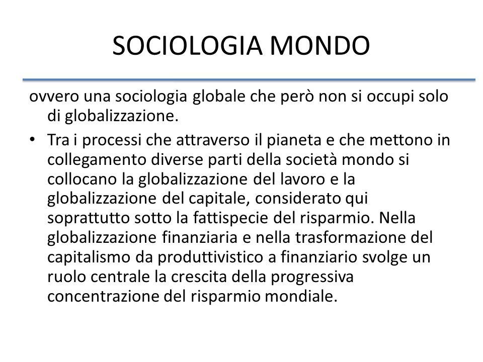 SOCIOLOGIA MONDO ovvero una sociologia globale che però non si occupi solo di globalizzazione.