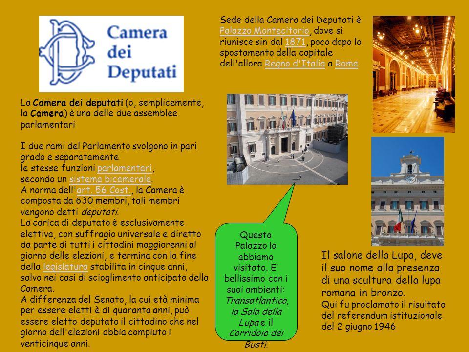 Sede della Camera dei Deputati è Palazzo Montecitorio, dove si riunisce sin dal 1871, poco dopo lo spostamento della capitale dell allora Regno d Italia a Roma.