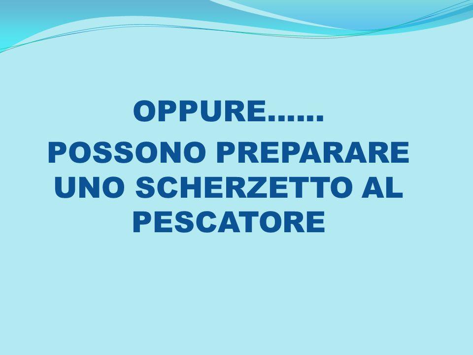 POSSONO PREPARARE UNO SCHERZETTO AL PESCATORE