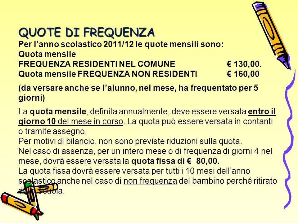QUOTE DI FREQUENZA Per l'anno scolastico 2011/12 le quote mensili sono: Quota mensile. FREQUENZA RESIDENTI NEL COMUNE € 130,00.