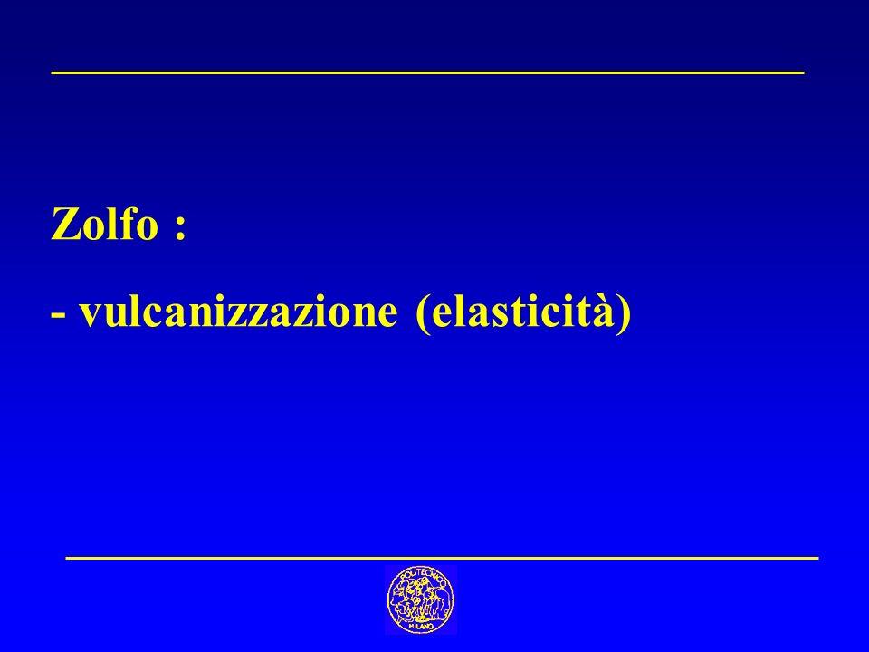 Zolfo : - vulcanizzazione (elasticità)