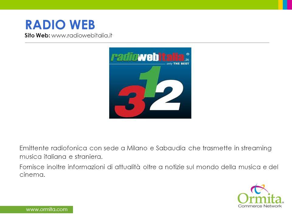 RADIO WEB Sito Web: www.radiowebitalia.it Emittente radiofonica con sede a Milano e Sabaudia che trasmette in streaming musica italiana e straniera.