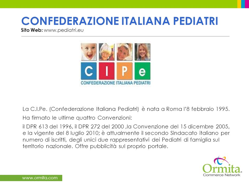 CONFEDERAZIONE ITALIANA PEDIATRI Sito Web: www.pediatri.euLa C.I.Pe. (Confederazione Italiana Pediatri) è nata a Roma l'8 febbraio 1995.