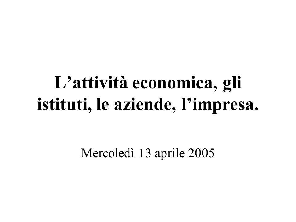 L'attività economica, gli istituti, le aziende, l'impresa.