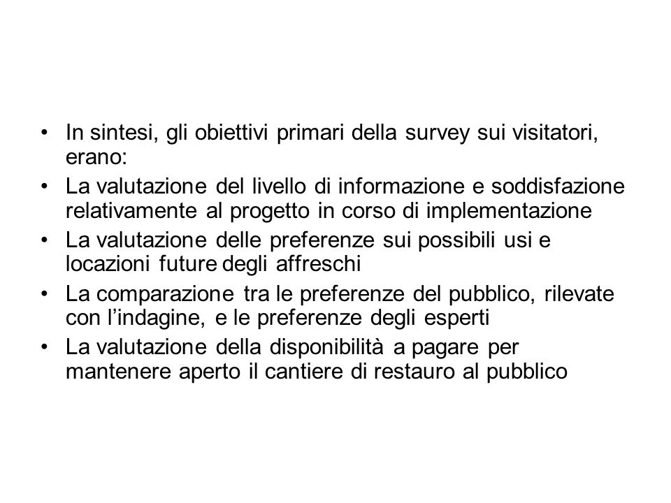 In sintesi, gli obiettivi primari della survey sui visitatori, erano:
