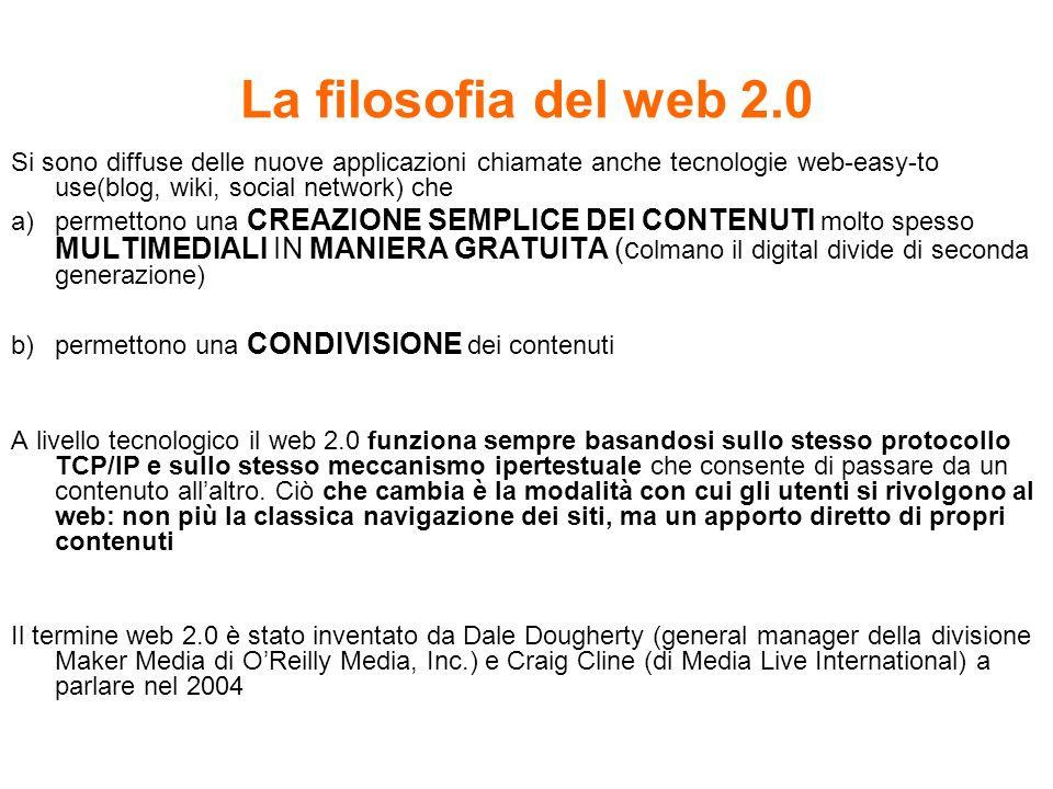 La filosofia del web 2.0 Si sono diffuse delle nuove applicazioni chiamate anche tecnologie web-easy-to use(blog, wiki, social network) che.