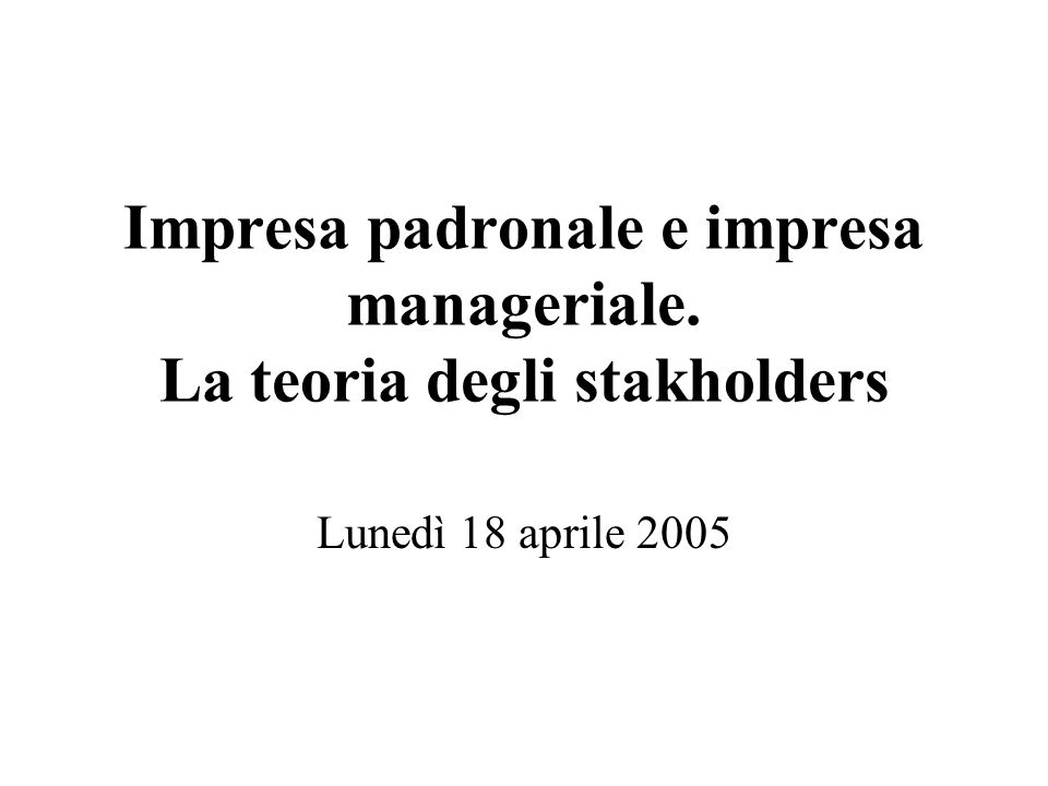 Impresa padronale e impresa manageriale. La teoria degli stakholders