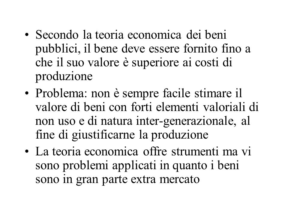Secondo la teoria economica dei beni pubblici, il bene deve essere fornito fino a che il suo valore è superiore ai costi di produzione
