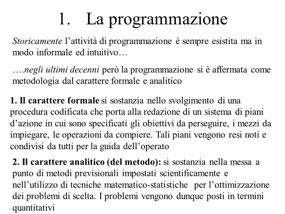1. La programmazioneStoricamente l'attività di programmazione è sempre esistita ma in modo informale ed intuitivo…