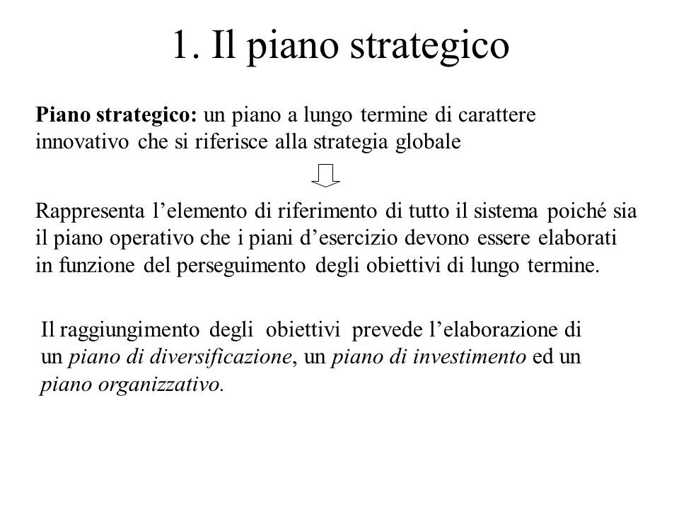 1. Il piano strategicoPiano strategico: un piano a lungo termine di carattere innovativo che si riferisce alla strategia globale.