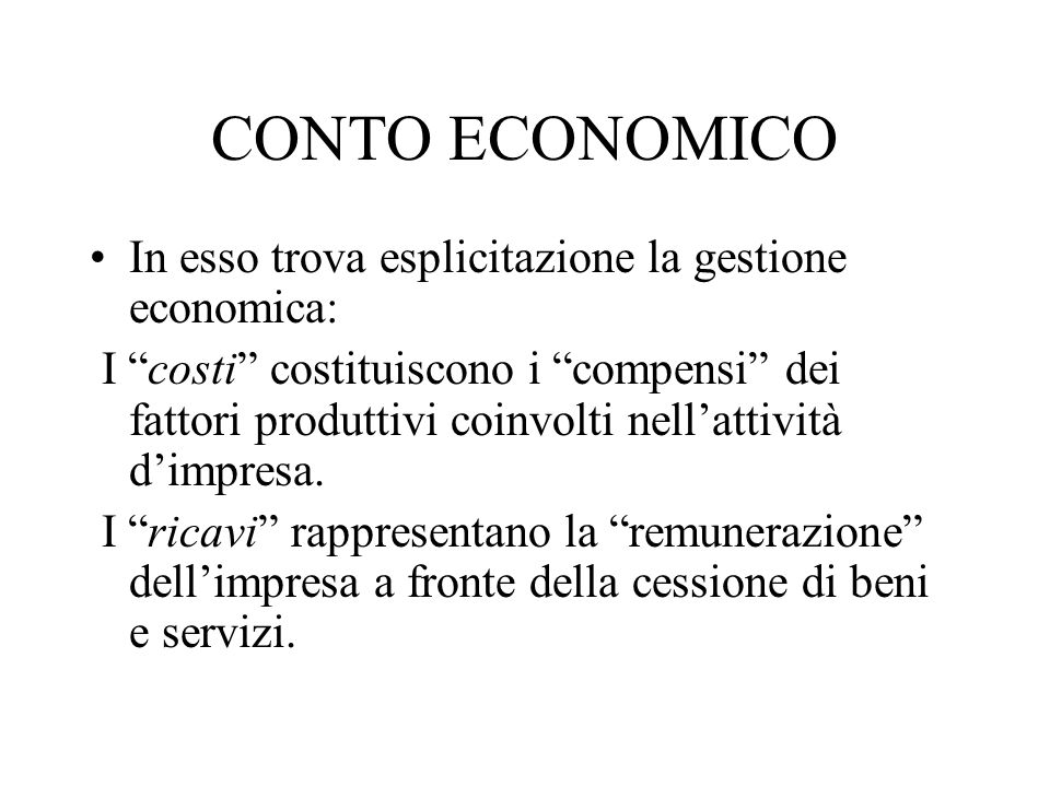 CONTO ECONOMICO In esso trova esplicitazione la gestione economica: