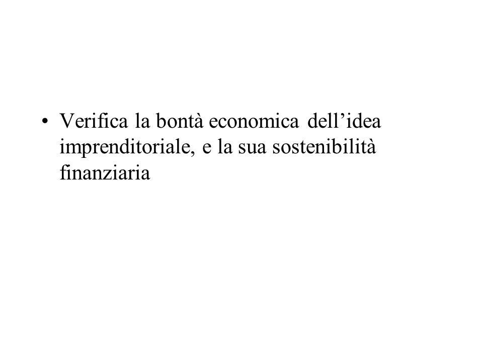 Verifica la bontà economica dell'idea imprenditoriale, e la sua sostenibilità finanziaria