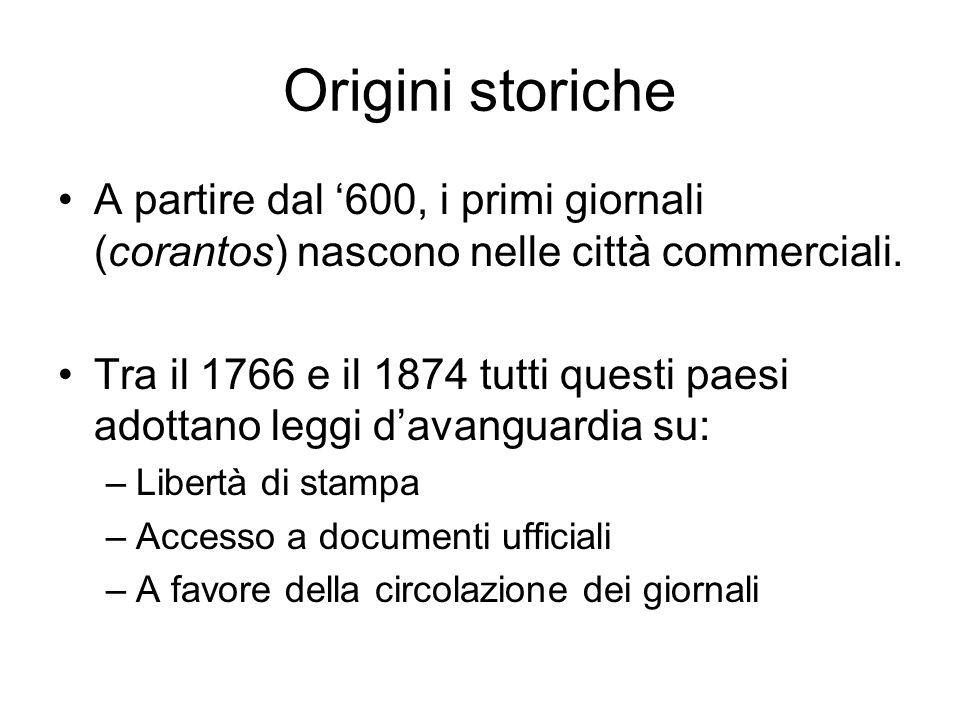 Origini storiche A partire dal '600, i primi giornali (corantos) nascono nelle città commerciali.