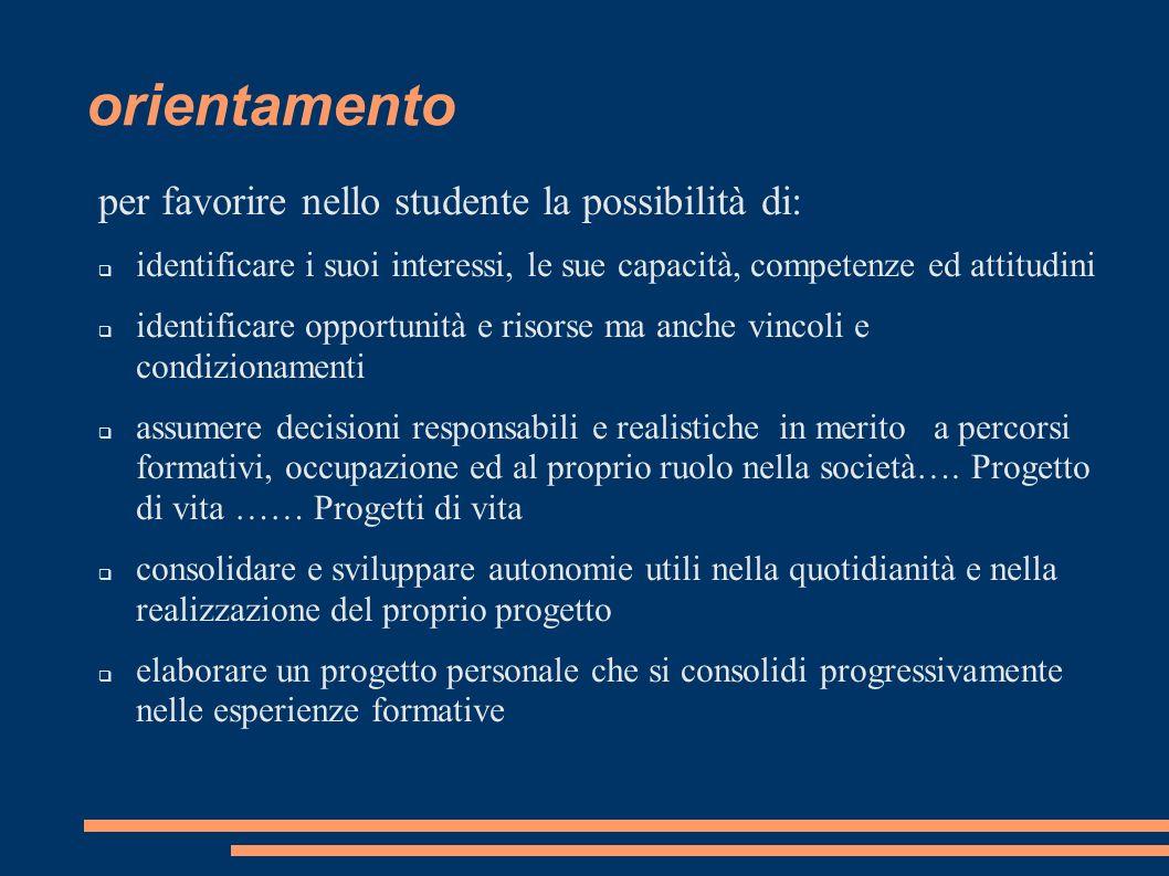 orientamento per favorire nello studente la possibilità di: